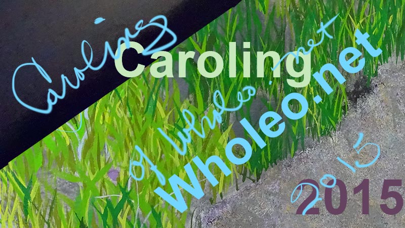 Caroling of Wholeo.net splash video intro (see choices below)
